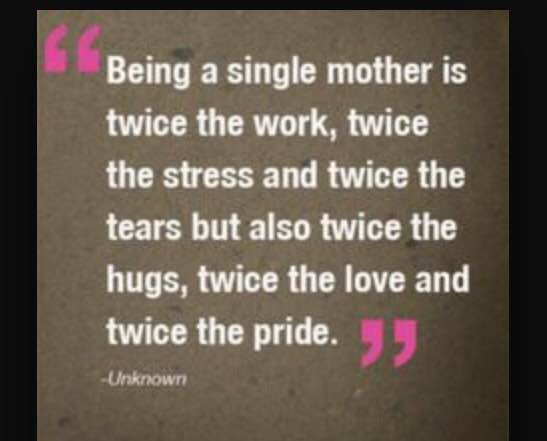 being a single parent is tough Being a single mom takes a lot of mental and physical strength being a mother is hard and it wasn't a subject i ever studied – ruby wax mothers, either single or not, are usually great at what they do, even though nobody ever teaches them about what it means to be a mother once a woman gives birth.